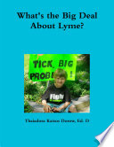 What s the Big Deal About Lyme  Understanding the Complexities of Lyme Disease in Adults and Children  a Handbook for Families Book
