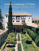 Gardens  Landscape  and Vision in the Palaces of Islamic Spain