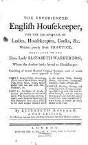 The Experienced English Housekeeper, for the Use and Ease of Ladies, Housekeepers, Cooks, &c. ... A New Edition, Etc