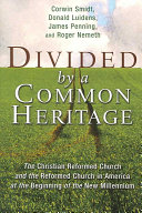 Divided by a common heritage: the Christian Reformed Church and the Reformed Church in America at the beginning of the new millennium