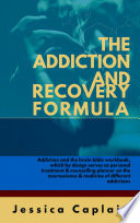 The Addiction and Recovery Formula Book