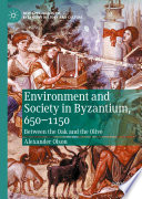Environment and Society in Byzantium  650 1150