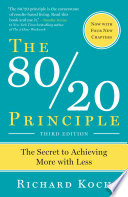 """The 80/20 Principle, Third Edition: The Secret to Achieving More with Less"" by Richard Koch"