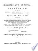 Desiderata Curiosa: Or, A Collection of Divers Scarce and Curious Pieces Relating Chiefly to Matters of English History