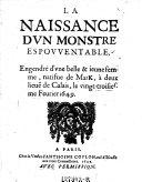 La Naissance d'un monstre espouvantable. Engendre d'une belle & jeune femme, natifue de Mark, (etc.)