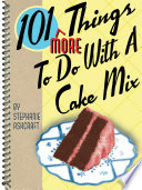 101 More Things To Do With A Cake Mix Book