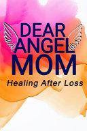 Dear Angel Mom  Healing After Loss