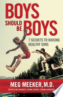"""Boys Should Be Boys: 7 Secrets to Raising Healthy Sons"" by Meg Meeker"