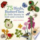 75 Birds  Butterflies   Little Beasts to Knit   Crochet