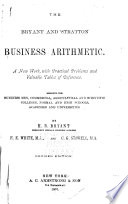 The Bryant and Stratton Business Arithmetic. A New Work with Practical Problems and Valuable Tables of Reference