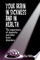 Your Brain in Sickness and in Health: The Experience of Dementia and Other Brain Disorders