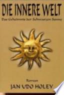 Die innere Welt  : das Geheimnis der schwarzen Sonne ; Roman