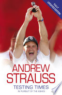 Andrew Strauss  Testing Times   In Pursuit of the Ashes