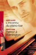 L'inconnu du piano-bar - Retour à Wilmington (Harlequin Passions)