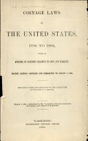 Coinage Laws of the United States  1792 to 1894  with an Appendix of Statistics Relating to Coins and Currency