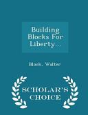 Building Blocks for Liberty      Scholar s Choice Edition