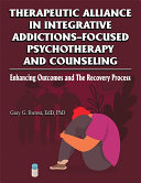 Therapeutic Alliance in Integrative Addictions Focused Psychotherapy and Counseling
