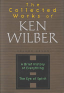 The Collected Works of Ken Wilber  A brief history of everything   The eye of spirit