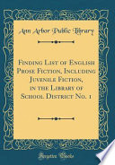 Finding List of English Prose Fiction, Including Juvenile Fiction, in the Library of School District No. 1 (Classic Reprint)
