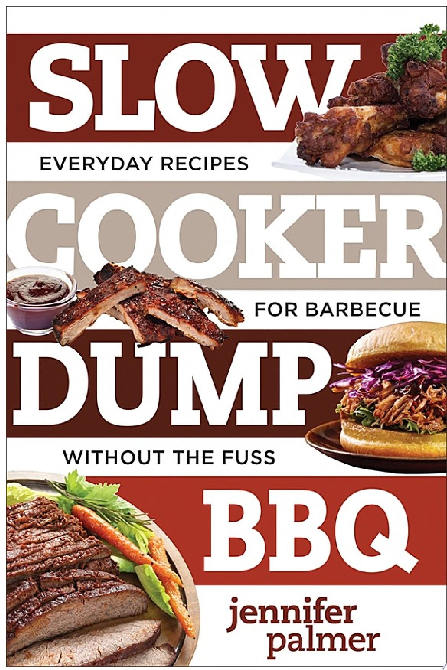 Slow Cooker Dump BBQ  Everyday Recipes for Barbecue Without the Fuss  Best Ever