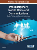 Interdisciplinary Mobile Media and Communications  Social  Political  and Economic Implications
