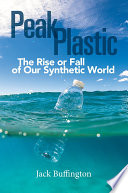 """Peak Plastic: The Rise or Fall of Our Synthetic World"" by Jack Buffington"