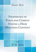 Properties of Portland Cement Having a High Magnesia Content  Classic Reprint