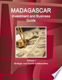 Madagascar Investment and Business Guide Volume 1 Strategic and Practical Information