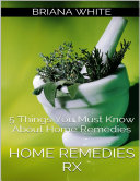 Home Remedies Rx  5 Things You Must Know About Home Remedies