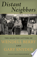 Distant Neighbors  : The Selected Letters of Wendell Berry & Gary Snyder