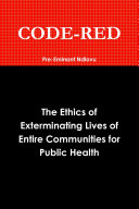 CODE RED  The Ethics of Exterminating Lives of Entire Communities for Public Health