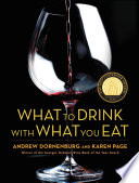 """""""What to Drink with What You Eat: The Definitive Guide to Pairing Food with Wine, Beer, Spirits, Coffee, Tea Even Water Based on Expert Advice from America's Best Sommeliers"""" by Andrew Dornenburg, Karen Page, Michael Sofronski"""