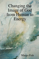 Changing the Image of God from Human to Energy