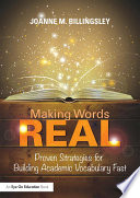 Making Words REAL  : Proven Strategies for Building Academic Vocabulary Fast