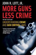 """More Guns, Less Crime: Understanding Crime and Gun Control Laws, Third Edition"" by John R. Lott"
