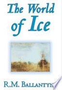 The World of Ice by R.M. Ballantyne, Fiction, Action & Adventure