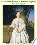 A Canadian Heroine  a Novel  Complete