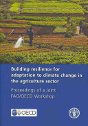 Building Resilience for Adaptation to Climate Change in the Agriculture Sector Book