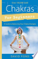 """""""Chakras for Beginners: A Guide to Balancing Your Chakra Energies"""" by David Pond"""