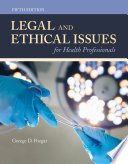 """Legal and Ethical Issues for Health Professionals"" by George D. Pozgar"