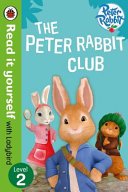 Peter Rabbit: the Peter Rabbit Club - Read It Yourself with Ladybird Level 2