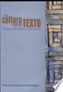 La cultura como texto  : lectura, semiótica y educación