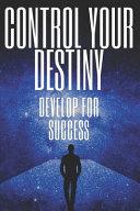Control Your Destiny Develop for Success