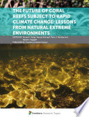 The Future of Coral Reefs Subject to Rapid Climate Change: Lessons from Natural Extreme Environments