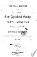 Official Report of the California State Agricultural Society s Fourth Annual Fair  Cattle Show and Industrial Exhibition  Held at Stockton  Sept  29th  30th  Oct  1st and 2d  1857 Book