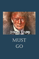 Donald Trump Must Go  Surviving the Trump Presidency One Journal at a Time  on Blue