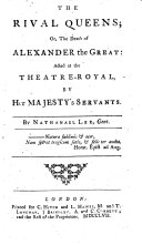 The Rival Queens  Or  the Death of Alexander the Great  Acted at the Theatre Royal  by Her Majesty s Servants  By Nathaniel Lee