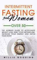 The Ultimate Guide to Accelerate Weight Loss  Reset Your Metabolism  Increase Your Energy  and Detox Your Body