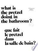 Que Fait Le Pretzel Dans la Salle de Bain?