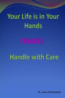 Your Life Is In Your Hands  FRAGILE   Handle With Care